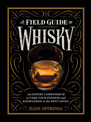 A Field Guide to Whisky: An Expert Compendium to Take Your Passion and Knowledge to the Next Level Cover Image