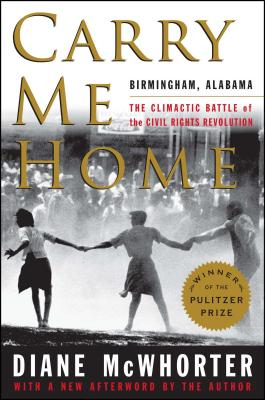 Carry Me Home: Birmingham, Alabama: The Climactic Battle of the Civil Rights Revolution Cover Image