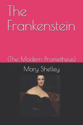 The Frankenstein: (the Modern Prometheus-Illustrated) Cover Image