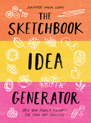 The Sketchbook Idea Generator (Mix-and-Match Flip Book): Mix and Match Prompts for Your Art Practice Cover Image