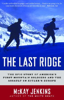 The Last Ridge: The Epic Story of America's First Mountain Soldiers and the Assault on Hitler's Europe Cover Image