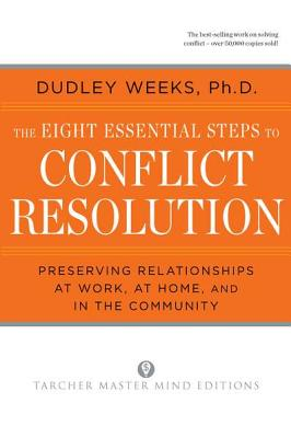 The Eight Essential Steps to Conflict Resolution: Preseverving Relationships at Work, at Home, and in the Community Cover Image