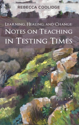 Learning, Healing, and Change: Notes on Teaching in Testing Times Cover Image