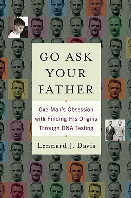 Go Ask Your Father: One Man's Obsession with Finding His Origins Through DNA Testing Cover Image