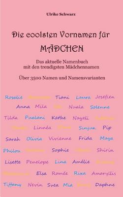 Die 3500 coolsten Vornamen für Mädchen - Das aktuelle Namenbuch mit den trendigsten Mädchennamen: Über 3500 internationale Namen und Namensvarianten Cover Image