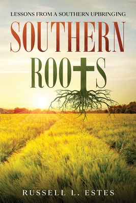 Southern Roots: Lessons From a Southern Upbringing Cover Image