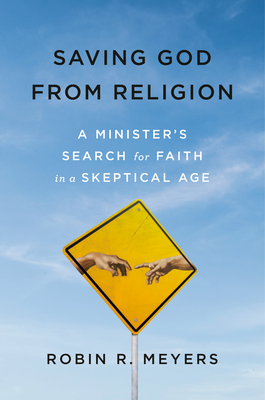 Saving God from Religion: A Minister's Search for Faith in a Skeptical Age Cover Image