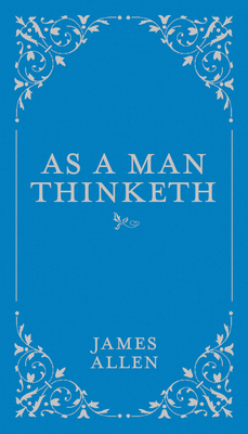 As a Man Thinketh (Classic Thoughts and Thinkers #1) Cover Image