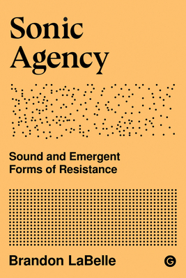 Sonic Agency: Sound and Emergent Forms of Resistance Cover Image
