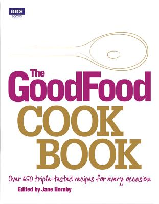 The Good Food Cook Book: Over 650 Triple-tested Recipes for Every Occasion Cover Image