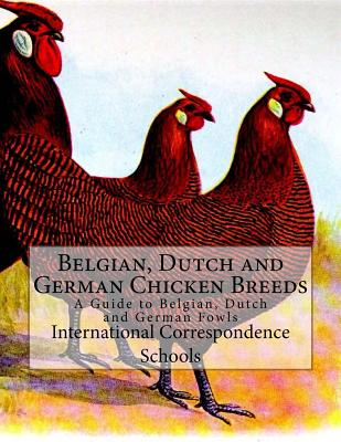 Belgian, Dutch and German Chicken Breeds: A Guide to Belgian, Dutch and German Fowls Cover Image