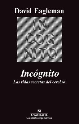 Incognito: Las Vidas Secretas del Cerebro (Coleccion Argumentos #449) Cover Image