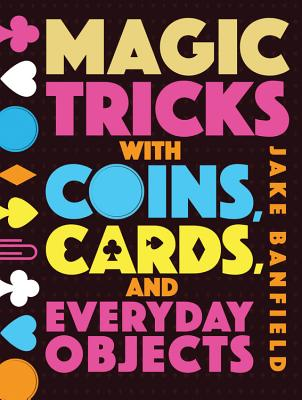 Magic Tricks with Coins, Cards, and Everyday Objects Cover Image
