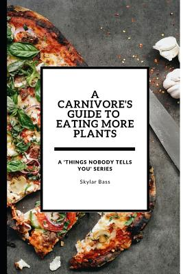 A Carnivore's Guide to Eating More Plants Cover Image