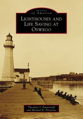 Lighthouses and Life Saving at Oswego (Images of America) Cover Image