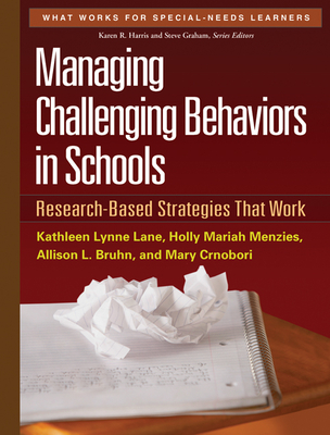 Managing Challenging Behaviors in Schools: Research-Based Strategies That Work (What Works for Special-Needs Learners) Cover Image