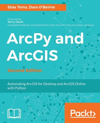 ArcPy and ArcGIS: Automating ArcGIS for Desktop and ArcGIS Online with Python Cover Image