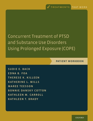 Concurrent Treatment of Ptsd and Substance Use Disorders Using Prolonged Exposure (Cope): Patient Workbook (Treatments That Work) Cover Image