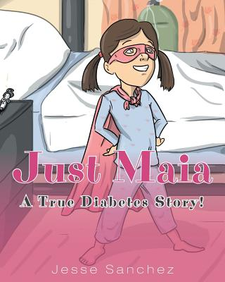 Just Maia: A True Diabetes Story! Cover Image