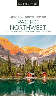 DK Eyewitness Pacific Northwest: Oregon, Washington and British Columbia (Travel Guide) Cover Image