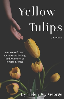 Yellow Tulips: one woman's quest for hope and healing in the darkness of bipolar disorder Cover Image