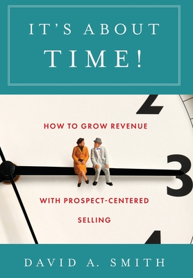 It's About Time!: How to Grow Revenue with Prospect-Centered Selling Cover Image