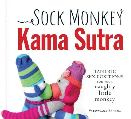 Sock Monkey Kama Sutra: Tantric Sex Positions for Your Naughty Little Monkey Cover Image