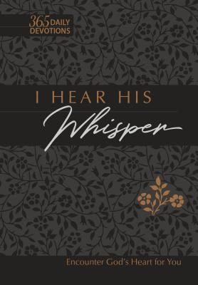 I Hear His Whisper 365 Daily Devotions Faux Leather Gift Edition: Encounter God's Heart for You (Passion Translation) Cover Image
