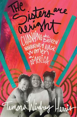 The Sisters Are Alright: Changing the Broken Narrative of Black Women in America Cover Image