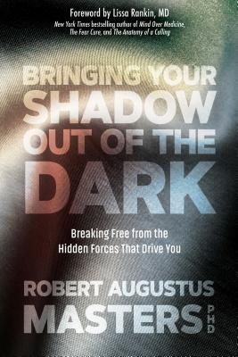 Bringing Your Shadow Out of the Dark: Breaking Free from the Hidden Forces That Drive You Cover Image