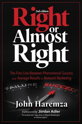 Right or Almost Right: The Fine Line Between Phenomenal Success and Average Results in Network Marketing Cover Image