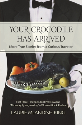 Your Crocodile has Arrived: More true stories from a curious traveler Cover Image