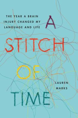 A Stitch of Time: The Year a Brain Injury Changed My Language and Life Cover Image