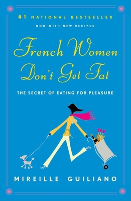 French Women Don't Get Fat: The Secret of Eating for Pleasure Cover Image