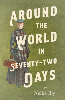 Around the World in Seventy-Two Days;With a Biography by Frances E. Willard and Mary A. Livermore Cover Image