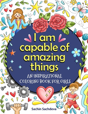 An Inspirational Coloring Book for Girls: Positive Affirmations, Inspirational Quotes and Motivational Sayings for Girls and Women's Cover Image