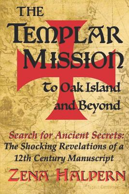 The Templar Mission to Oak Island and Beyond: Search for Ancient Secrets: The Shocking Revelations of a 12th Century Manuscript Cover Image