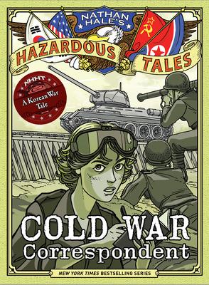 Cold War Correspondent (Nathan Hale's Hazardous Tales #11): A Korean War Tale (Nathan Hale's Hazardous Tales) Cover Image