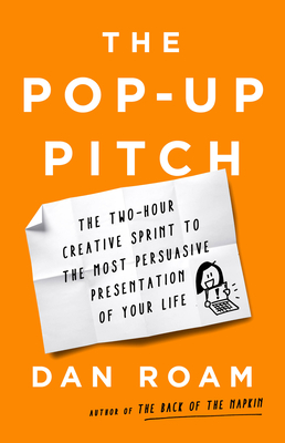 The Pop-up Pitch: The Two-Hour Creative Sprint to the Most Persuasive Presentation of Your Life cover