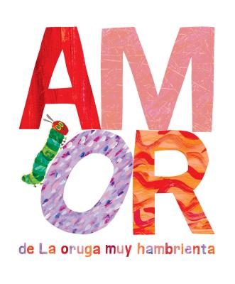 Amor de La Oruga Muy Hambrienta (The World of Eric Carle) Cover Image
