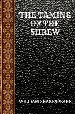 The Taming of the Shrew: By William Shakespeare Cover Image