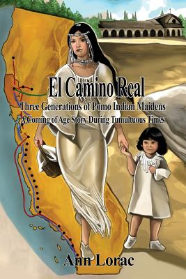 El Camino Real: Three Generations of Pomo Indian Maidens: A Coming of Age Story During Tumultuous Times Cover Image