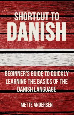 Shortcut to Danish: Beginner's Guide to Quickly Learning the Basics of the Danish Language Cover Image