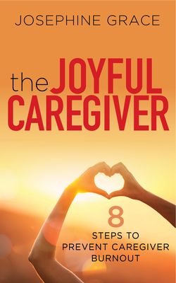 The Joyful Caregiver: 8 Steps to Prevent Caregiver Burnout Cover Image