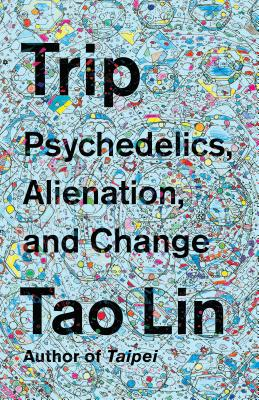 Trip: Psychedelics, Alienation, and Change Cover Image