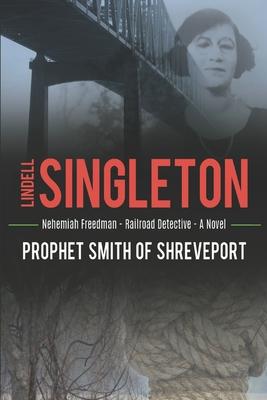Prophet Smith of Shreveport: Nehemiah Freedman. Railroad Detective. Cover Image