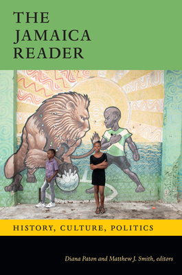 The Jamaica Reader: History, Culture, Politics (Latin America Readers) Cover Image