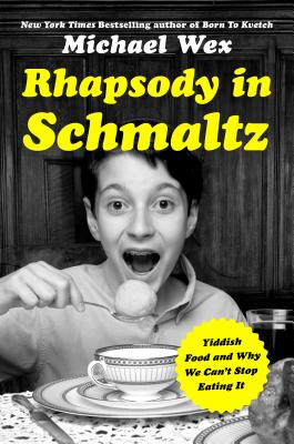 Rhapsody in Schmaltz: Yiddish Food and Why We Can't Stop Eating It Cover Image