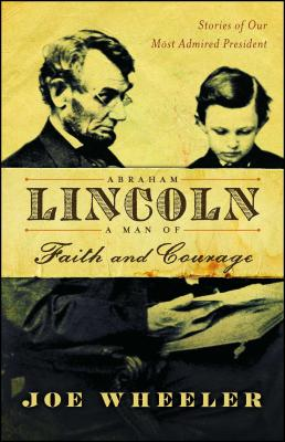 Abraham Lincoln, a Man of Faith and Courage: Stories of Our Most Admired President Cover Image