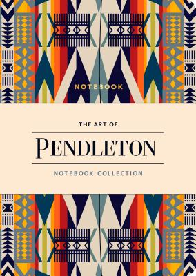 The Art of Pendleton Notebook Collection (Pattern Notebooks, Artistic Notebooks, Artist Notebooks, Lined Notebooks) Cover Image
